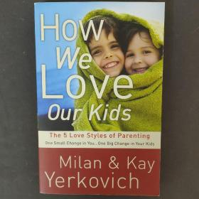 How We Love Our Kids  The Five Love Styles of Pa