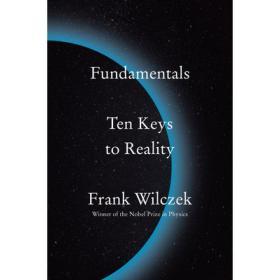 【原版】英文原版 Fundamentals: Ten Keys to Reality精装Frank Wilczek