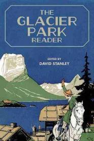 预订 The Glacier Park Reader美国国家公园系列:冰川国家公园,英文原版