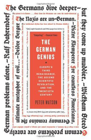 The German Genius:Europe's Third Renaissance, the Second Scientific Revolution, and the Twentieth Century