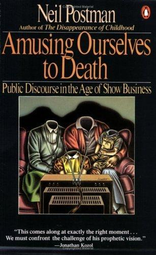Amusing Ourselves to Death:Public Discourse in the Age of Show Business