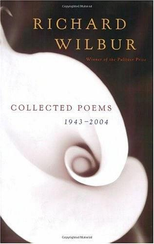 Richard Wilbur:Collected Poems 1943-2004