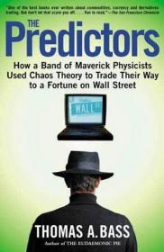 The Predictors:How a Band of Maverick Physicists Used Chaos Theory to Trade Their Way to a Fortune on Wall Street