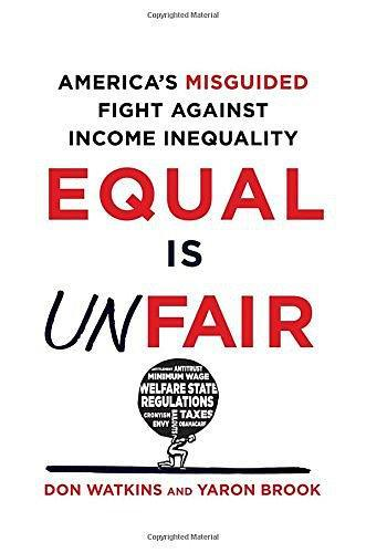 Equal Is Unfair:America's Misguided Fight Against Income Inequality