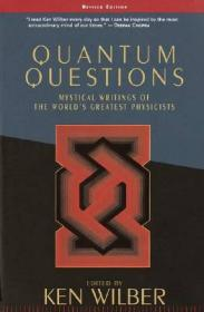 Quantum Questions:Mystical Writings of World's Great Physicists