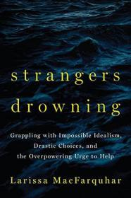 Strangers Drowning:Grappling with Impossible Idealism, Drastic Choices, and the Overpowering Urge to Help