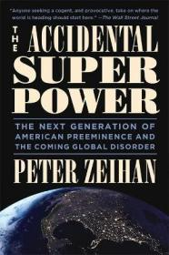 偶然的超级大国:下一代美国的卓越地位和即将到来的全球灾难   The Accidental Superpower : The Next Generation of American Preeminence and the Coming Global Disaster