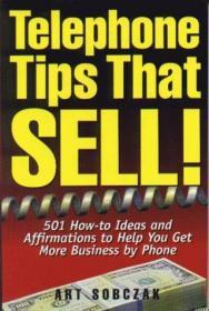 Telephone Tips That Sell : 501 How-To Ideas and Affirmations to Help You Get More Business by Phone