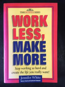 WORK LESS,MAKE MORE:STOP WORKING SO HARD AND CREATE THE LIFE YOU REALLY WANT(英文原版)