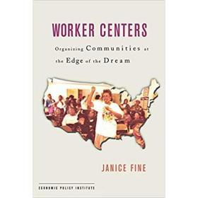 Worker Centers: Organizing Communities at the Edge of the Dr