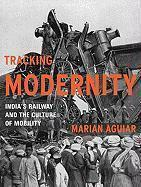 追踪现代性:印度的铁路和流动文化  Tracking Modernity : India's Railway and the Culture of Mobility