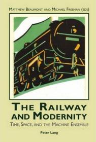 铁路与现代性:时间、空间与机器集成  The Railway and Modernity : Time, Space, and the Machine Ensemble