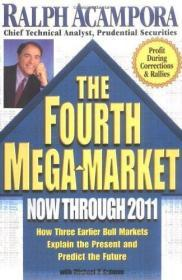 The Fourth Mega-Market: Now Through 2011 How Three Earlier Bull Markets Explain the Present and P...