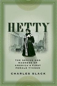 Hetty: The Genius and Madness of Americas First Female Tycoon