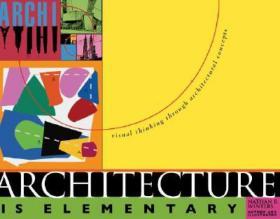 Architecture is Elementary: Visual Thinking Through Architectural Concepts建筑是基本元素:建筑概念的视觉思考9781586858292