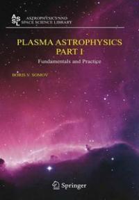 Plasma Astrophysics, Part I:Fundamentals and Practice