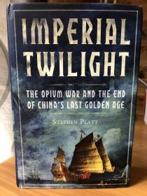 Imperial Twilight : The Opium War and the End of China's Last Golden Age