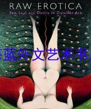 Raw Erotica: Sex, Lust and Desire in Outsider Art