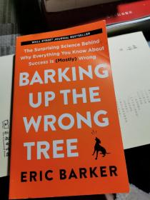 Barking Up the Wrong Tree:The Surprising Science Behind Why Everything You Know About Success Is  Wrong