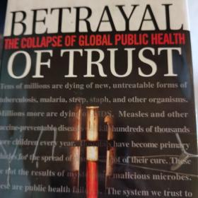 Betrayal of Trust the collapse of global health 信任的背叛 全球公共卫生的崩溃