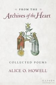 From The Archives Of The Heart: Collected Poems /Alice O. Ho