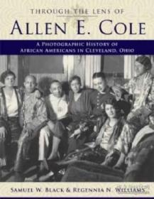 Through The Lens Of Allen E. Cole: A Photographic History Of