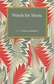 Words For Music /V. C. Clinton-baddeley Cambridge University