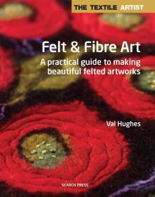 (进口英文原版)Felt & Fibre Art: A practical guide to making beautiful felted artworks (The Textile Artist)