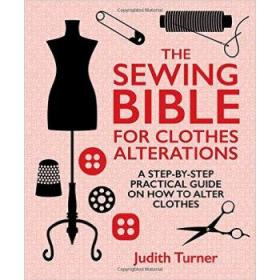 (进口英文原版)The Sewing Bible for Clothes Alterations: A Step-by-step practical guide on how to alter clothes