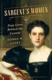 预订 Sargent's Women : Four Lives Behind the Canvas萨金特和他生命中的四位女子,英文原版