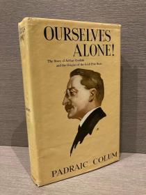 Ourselves Alone: The Story of Arthur Griffith and the Origin of the Irish Free State(培德莱克·科拉姆《亚瑟·格里菲斯和爱尔兰自由邦的源头》,布面精装,带护封,1959年老版)