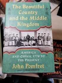The Beautiful Country and the Middle Kingdom:America and China, 1776 to the Present