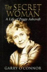 The Secret Woman: A Life Of Peggy Ashcroft /Garry O'connor W