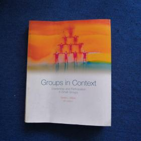 GROUPS IN CONTEXT Leadership and Participation in Small Groups SIXTH EDITION