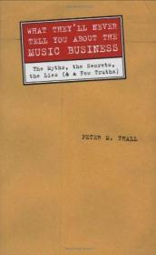 What Theyll Never Tell You About the Music Business: The Myths, the Secrets, the Lies (and a Few...