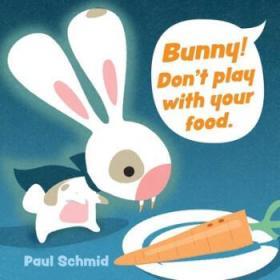【进口原版】Bunny! Don't Play with Your Food