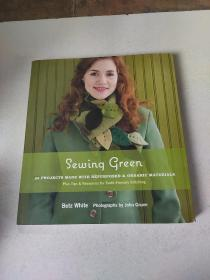 Sewing Green: 25 Projects Made with Repurposed and Organic Materials:缝纫绿色: 25个项目所作的再利用和有机材料