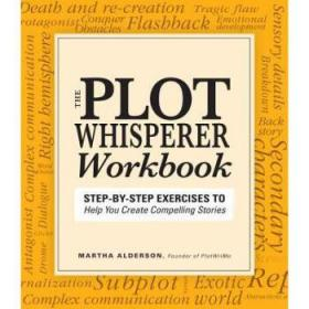 ThePlotWhispererWorkbook:Step-By-StepExercisestoHelpYouCreateCompellingStories