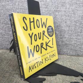 Show Your Work!:10 Ways to Share Your Creativity and Get Discovered