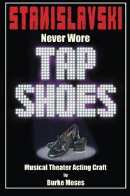 Stanislavski Never Wore Tap Shoes: Musical Theater Acting Craft