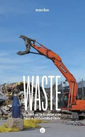 Waste: Capitalism and the Dissolution of the Human in Twentieth-Century Theater