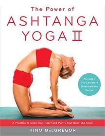 英文原版 阿斯汤加瑜伽的力量II中级系列 The Power of Ashtanga Yoga II: The Intermediate Series: A Practice to Open You...