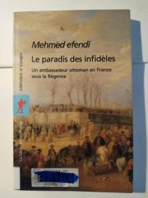 Le paradis des infidèles Relation de Yirmisekiz Celebi Mehmed Efendi, ambassadeur ottoman en France sous la Régence
