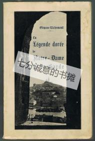 La Légende Dorée de Notre-Dame de la Garde. Récits, Chroniques, Fastes, Traditions, Souvenirs.