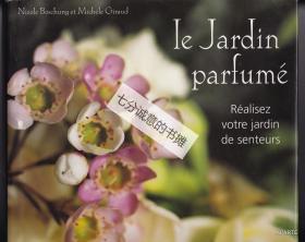 Le Jardin parfumé. Réalisez votre jardin de senteurs.