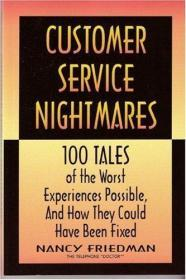 Customer Service Nightmares: 100 Tales of the Worst Experiences Possible, and How They Could Have...