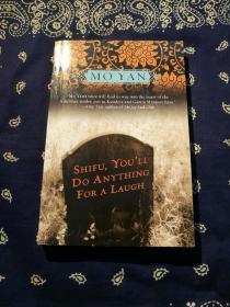 Mo Yan:《Shifu, You'll Do Anything for a Laugh》 莫言:《师傅越来越幽默》(英文版,张艺谋等将此书内容改编成电影《幸福时光》)