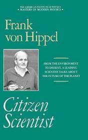 Citizen Scientist /Frank Von Hippel American Institute Of Ph