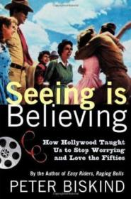 Seeing Is Believing /Peter Biskind Owl Books