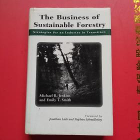 The Business of Sustainable Forestry: Strategies for an Industry in Transition《可持续林木生意: 转型期行业策略》,精装,16开